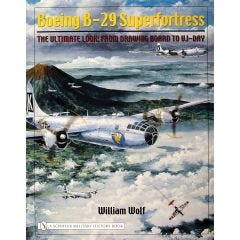 Boeing B-29 Superfortress The Ultimate Look: From Drawing Board to VJ-Day