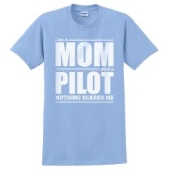 I'm a Mom and a Pilot, Nothing Scares Me T-Shirt